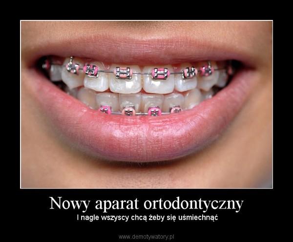 Nowy aparat ortodontyczny –  I nagle wszyscy chcą żeby się uśmiechnąć