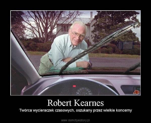 Robert Kearnes – Twórca wycieraczek czasowych, oszukany przez wielkie koncerny