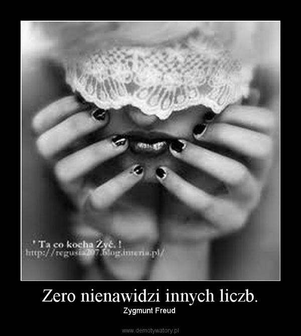 Zero nienawidzi innych liczb. – Zygmunt Freud