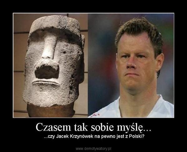 Czasem tak sobie myślę... – ...czy Jacek Krzynówek na pewno jest z Polski?
