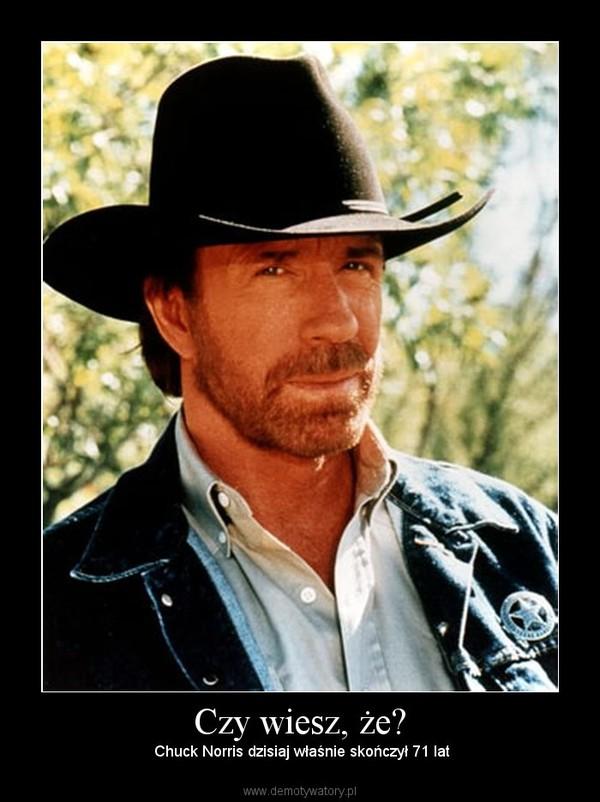 Czy wiesz, że? – Chuck Norris dzisiaj właśnie skończył 71 lat