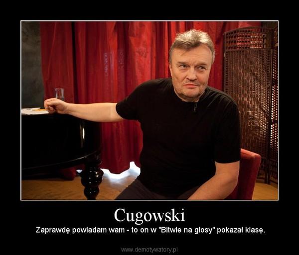 """Cugowski – Zaprawdę powiadam wam - to on w """"Bitwie na głosy"""" pokazał klasę."""