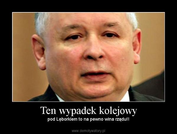 Ten wypadek kolejowy – pod Lęborkiem to na pewno wina rządu!!