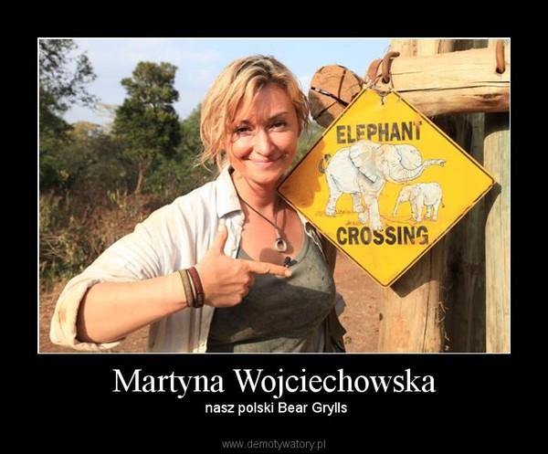 Martyna Wojciechowska – nasz polski Bear Grylls
