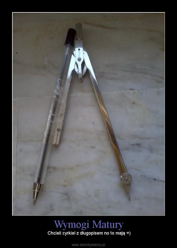 Wymogi Matury – Chcieli cyrkiel z długopisem no to mają =)