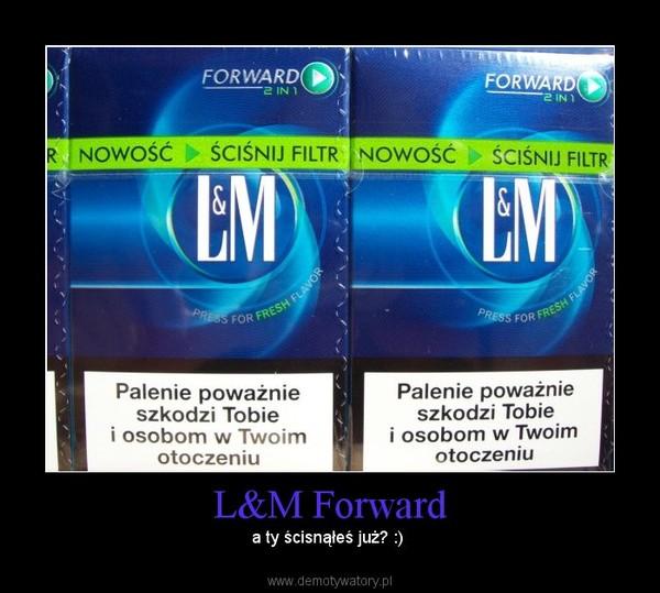 L&M Forward – a ty ścisnąłeś już? :)