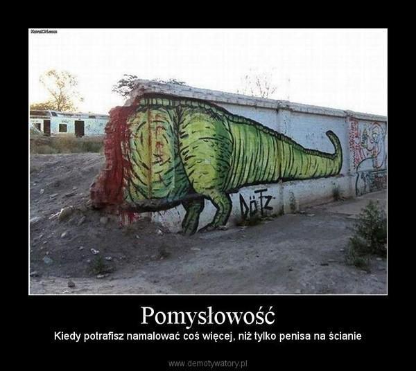 Pomysłowość – Kiedy potrafisz namalować coś więcej, niż tylko penisa na ścianie