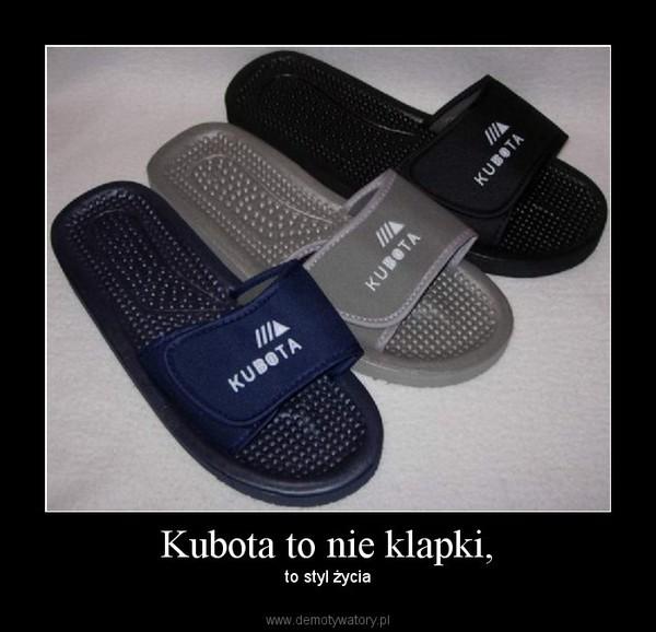 fed7de5c82e3a Kubota to nie klapki, – Demotywatory.pl