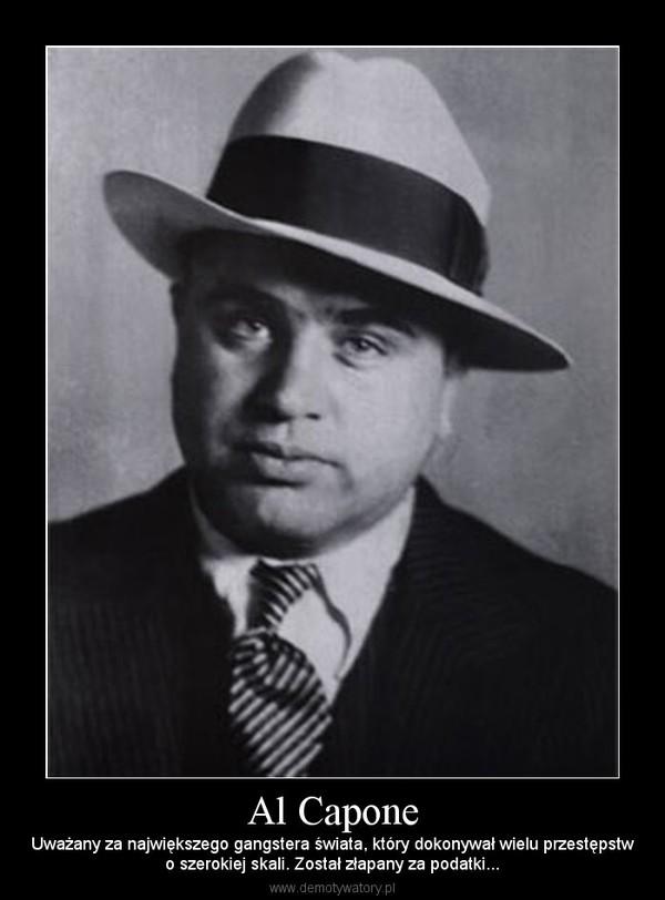 Al Capone – Uważany za największego gangstera świata, który dokonywał wielu przestępstwo szerokiej skali. Został złapany za podatki...