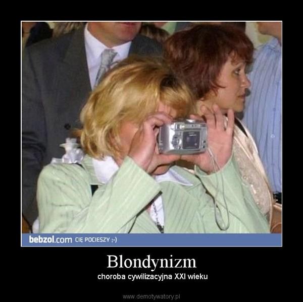 Blondynizm – choroba cywilizacyjna XXI wieku