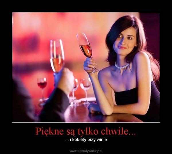 Piękne są tylko chwile... – ... i kobiety przy winie