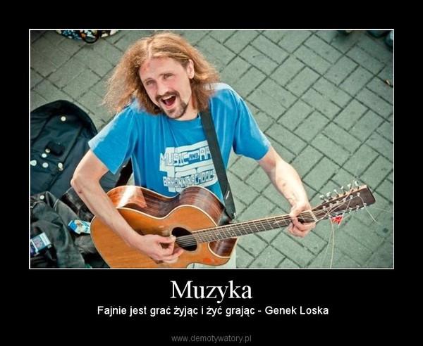 Muzyka – Fajnie jest grać żyjąc i żyć grając - Genek Loska