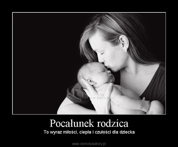 cytaty o miłości do dziecka Pocałunek rodzica – Demotywatory.pl cytaty o miłości do dziecka