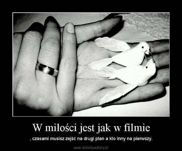 W miłości jest jak w filmie – , czasami musisz zejść na drugi plan a kto inny na pierwszy.