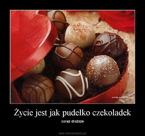 Życie jest jak pudełko czekoladek – coraz droższe