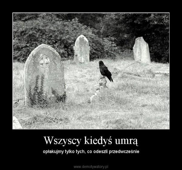 Wszyscy kiedyś umrą – opłakujmy tylko tych, co odeszli przedwcześnie