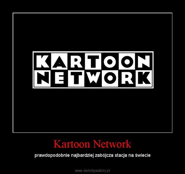 Kartoon Network – prawdopodobnie najbardziej zabójcza stacja na świecie