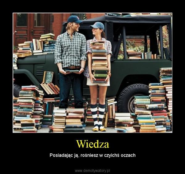 Wiedza – Posiadając ją, rośniesz w czyichś oczach