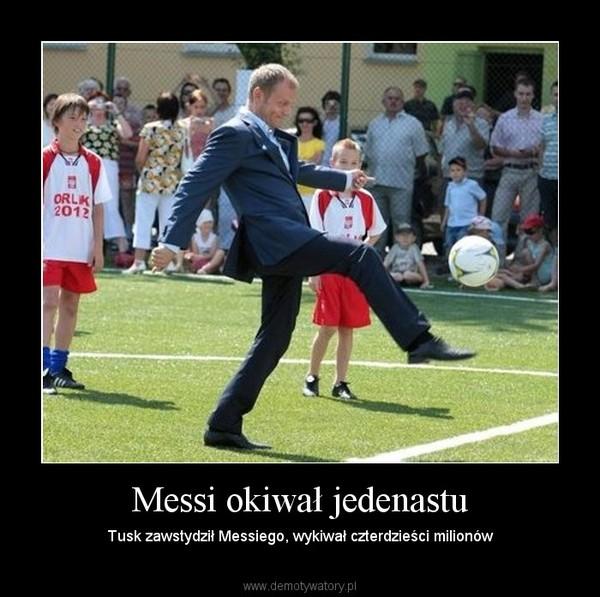 Messi okiwał jedenastu – Tusk zawstydził Messiego, wykiwał czterdzieści milionów