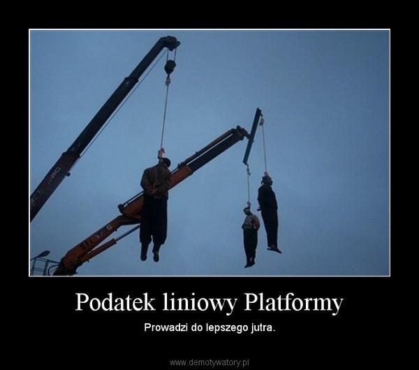Podatek liniowy Platformy – Prowadzi do lepszego jutra.