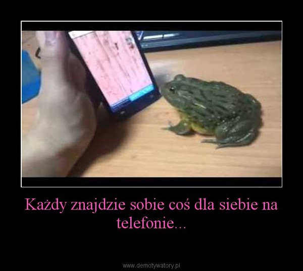 Każdy znajdzie sobie coś dla siebie na telefonie... –