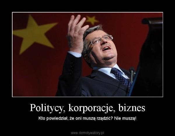 Politycy, korporacje, biznes – Kto powiedział, że oni muszą rządzić? Nie muszą!