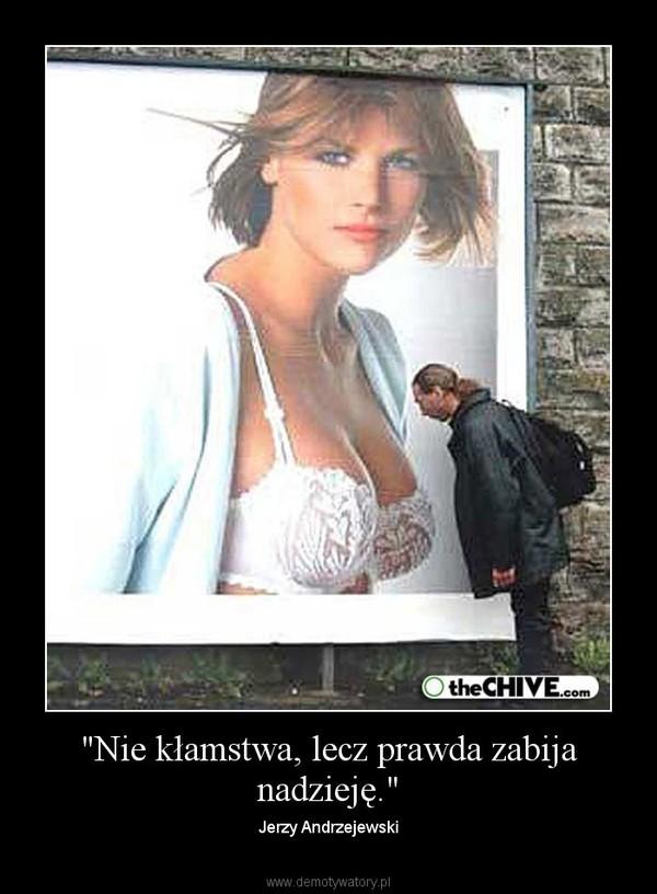 """""""Nie kłamstwa, lecz prawda zabija nadzieję."""" – Jerzy Andrzejewski"""