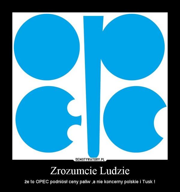 Zrozumcie Ludzie – że to OPEC podniósł ceny paliw ,a nie koncerny polskie i Tusk !