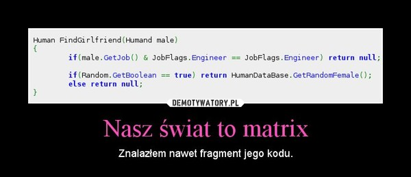 Nasz świat to matrix – Znalazłem nawet fragment jego kodu.