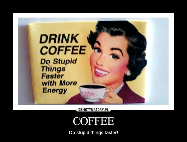 COFFEE – Do stupid things faster!