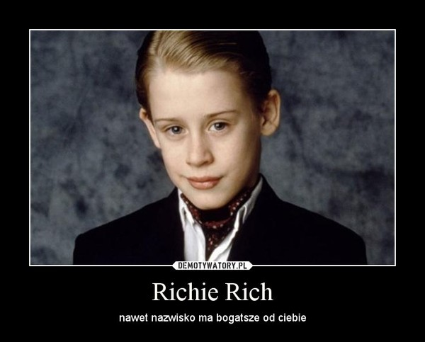 Richie Rich – nawet nazwisko ma bogatsze od ciebie