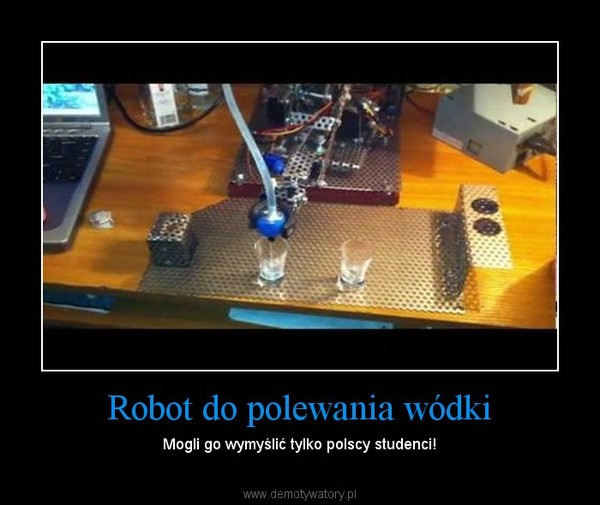 Robot do polewania wódki – Mogli go wymyślić tylko polscy studenci!