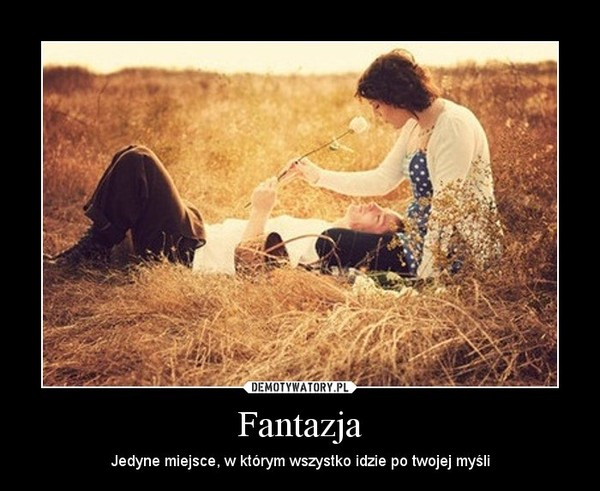 Fantazja – Jedyne miejsce, w którym wszystko idzie po twojej myśli