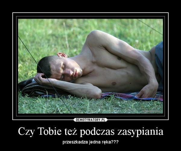 Czy Tobie też podczas zasypiania – przeszkadza jedna ręka???