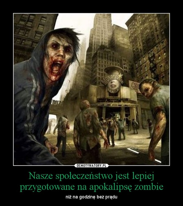 Nasze społeczeństwo jest lepiej przygotowane na apokalipsę zombie – niż na godzinę bez prądu