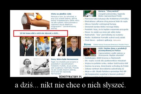 6b6e1a0d a dziś... nikt nie chce o nich słyszeć. – Demotywatory.pl