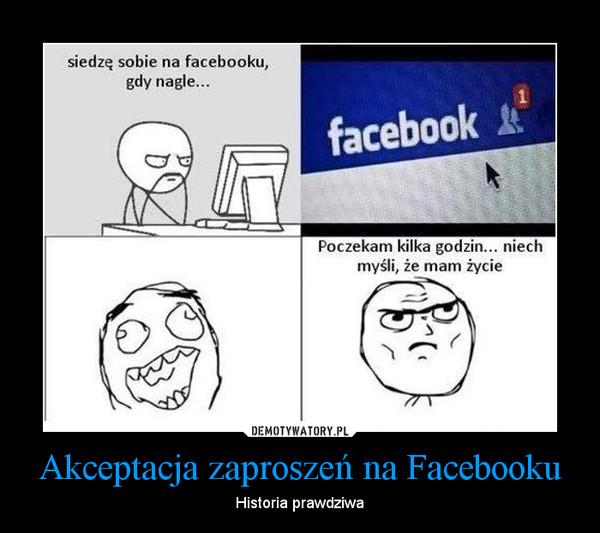 Akceptacja zaproszeń na Facebooku – Historia prawdziwa