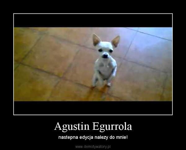 Agustin Egurrola – nastepna edycja nalezy do mnie!