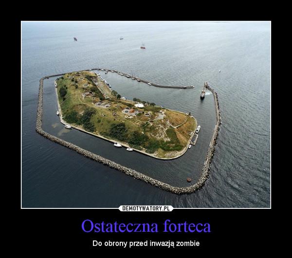 Ostateczna forteca – Do obrony przed inwazją zombie