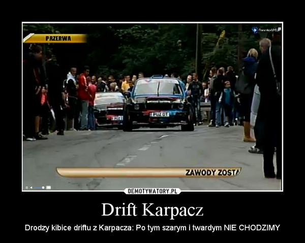 Drift Karpacz – Drodzy kibice driftu z Karpacza: Po tym szarym i twardym NIE CHODZIMY