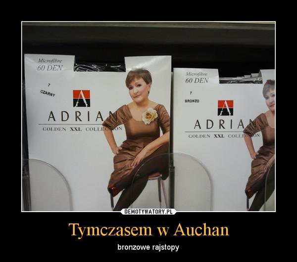 Tymczasem w Auchan – bronzowe rajstopy