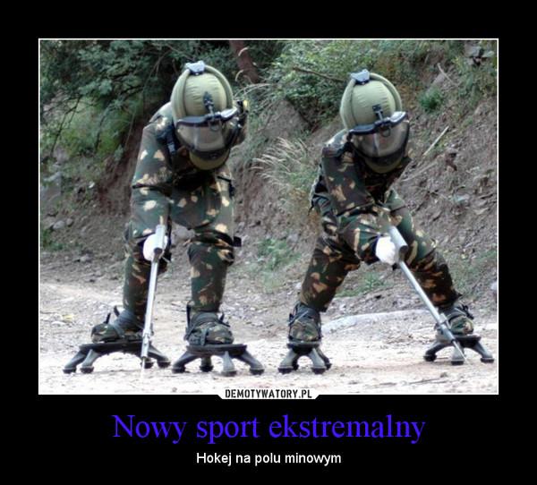 Nowy sport ekstremalny – Hokej na polu minowym