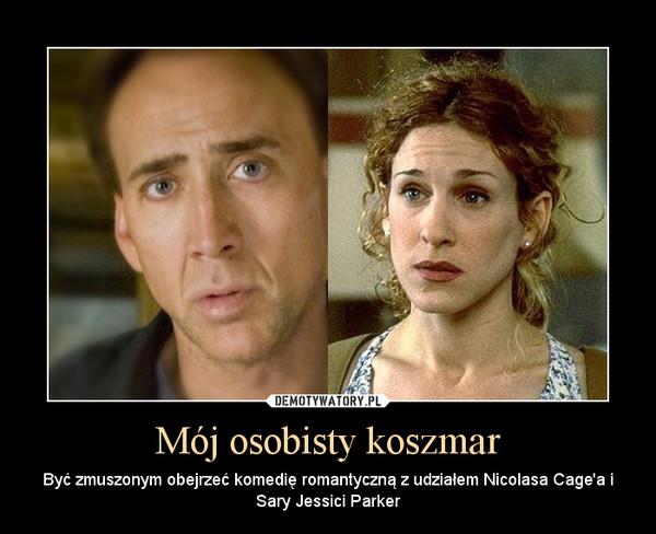 Mój osobisty koszmar – Być zmuszonym obejrzeć komedię romantyczną z udziałem Nicolasa Cage'a i Sary Jessici Parker