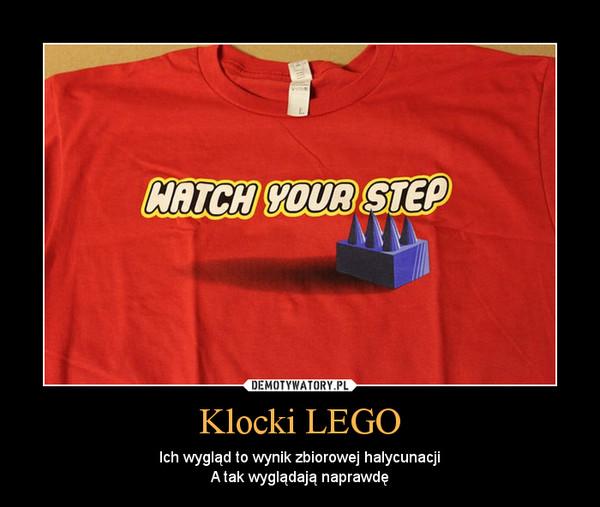 Klocki LEGO – Ich wygląd to wynik zbiorowej halycunacjiA tak wyglądają naprawdę