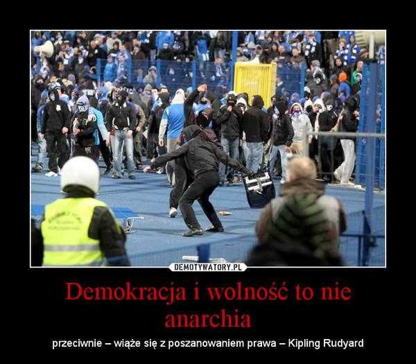 Demokracja i wolność to nie anarchia – przeciwnie – wiąże się z poszanowaniem prawa – Kipling Rudyard