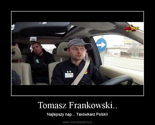 Tomasz Frankowski.. – Najlepszy nap... Taxówkarz Polski!