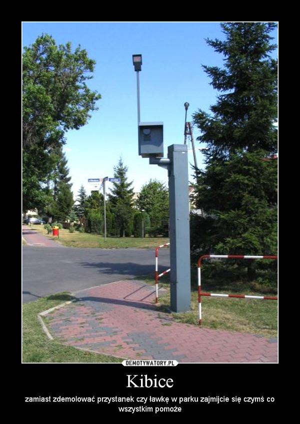 Kibice – zamiast zdemolować przystanek czy ławkę w parku zajmijcie się czymś co wszystkim pomoże