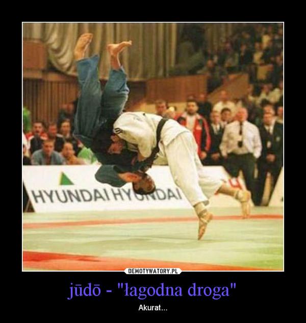 "jūdō - ""łagodna droga"" – Akurat..."