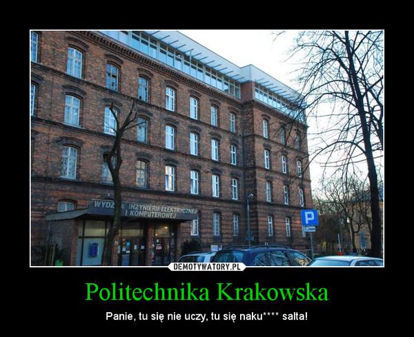 Politechnika Krakowska – Panie, tu się nie uczy, tu się naku**** salta!