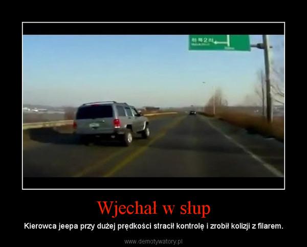 Wjechał w słup – Kierowca jeepa przy dużej prędkości stracił kontrolę i zrobił kolizji z filarem.